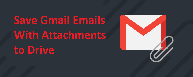 Save Gmail Email with Attchaments to Drive