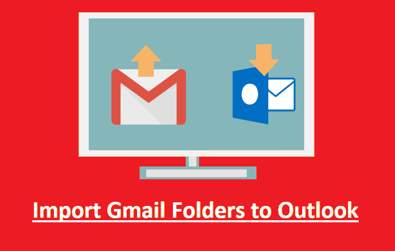 Import Gmail Folders to Outlook